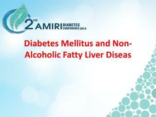 Diabetes Mellitus and Non- Alcoholic Fatty Liver  Diseas
