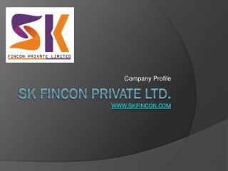 SK Fincon Private Ltd. www.skfincon.com