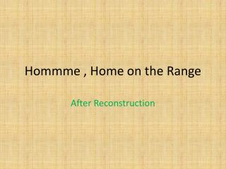Hommme  , Home on the Range