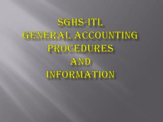 SGHS-ITL   GENERAL ACCOUNTING PROCEDURES  AND  INFORMATION