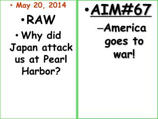 May  20,  2014 RAW Why did Japan attack us at Pearl Harbor?
