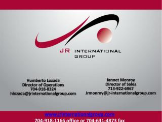 Humberto Lozada Director of Operations 704-918-8324 hlozada@jrinternationalgroup.com