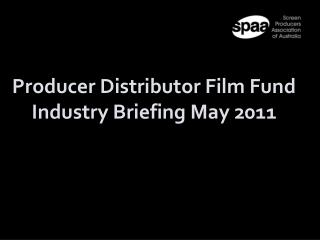 Producer Distributor Film Fund Industry Briefing May 2011