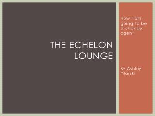 The Echelon lounge