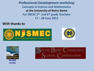 Professional Development workshop Concepts in Science and Mathematics at  the University of Notre Dame For  SBCSC 5 th