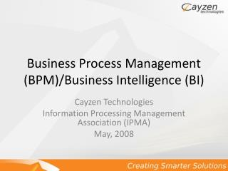Business Process Management (BPM)/Business Intelligence (BI)