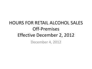 HOURS FOR RETAIL ALCOHOL SALES  Off-Premises Effective December 2, 2012
