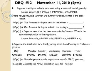 1. Suppose that liquor sales is estimated using a seasonal model given by:               Liquor Sales = 30 + 3*FALL + 5