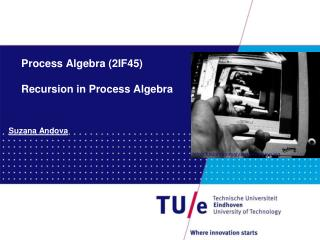 Process Algebra (2IF45) Recursion in Process Algebra