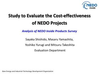 Study to Evaluate the Cost-effectiveness  of NEDO  Projects Analysis  of  NEDO Inside Products Survey Sayaka Shishido ,