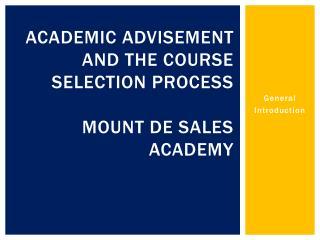 Academic Advisement and the course selection process Mount de Sales Academy