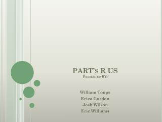 PART�s R US Presented BY: