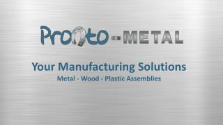 Your  Manufacturing  Solutions Metal - Wood - Plastic Assemblies