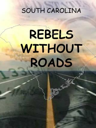 South Carolina Rebels WITHOUT ROADS