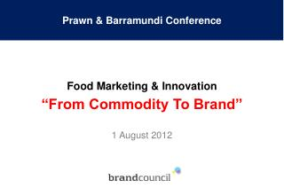 """From Commodity To Brand"" 1 August 2012"