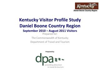 Kentucky Visitor Profile Study Daniel Boone Country Region September 2010 – August 2011 Visitors