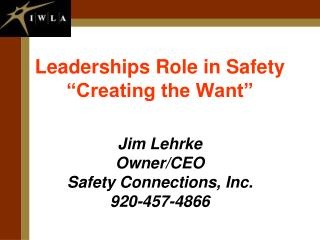 """Leaderships Role in Safety """"Creating the Want"""""""
