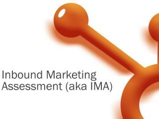 Inbound Marketing  Assessment (aka IMA)