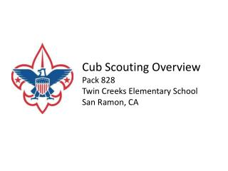 Cub Scouting Overview Pack 828 Twin Creeks Elementary School San Ramon, CA
