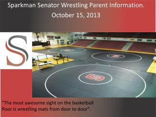 Sparkman Senator Wrestling Parent Information. October 15, 2013