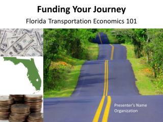Funding Your Journey Florida Transportation Economics 101