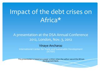 Impact of the debt crises on Africa* A presentation at the DSA Annual Conference 2012, London, Nov. 3, 2012