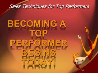 BECOMING A TOP PERFORMER BEGINS TODAY!