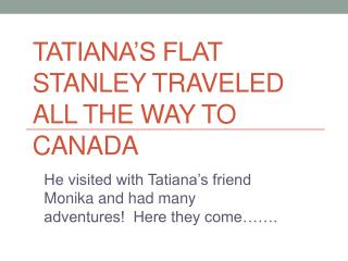 Tatiana�s Flat Stanley traveled all the way to Canada