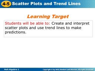 Students will be able to:  Create  and interpret scatter  plots and use  trend lines to make predictions.