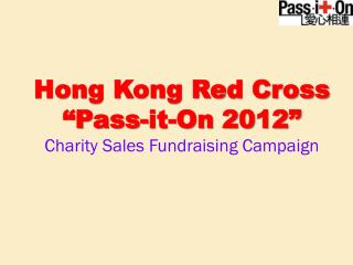 """Hong Kong Red Cross """" Pass-it-On 2012"""" Charity Sales Fundraising Campaign"""
