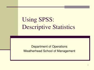 Using SPSS:  Descriptive Statistics