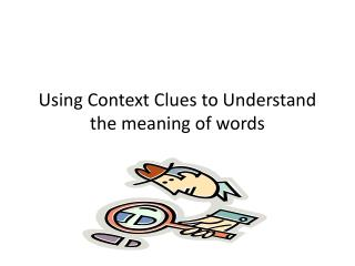 Using Context Clues to Understand the meaning of words