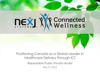 Positioning Canada as a Global Leader in  Healthcare  Delivery through  ICT Repeatable  Public-Private Model