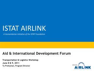 Aid & International Development Forum  Transportation & Logistics Workshop June 8 & 9, 2011 Ty Prettyman, Program Direc
