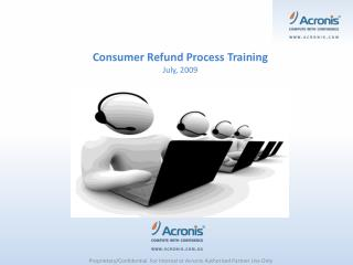 Consumer Refund Process Training July, 2009