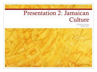 Presentation 2: Jamaican Culture
