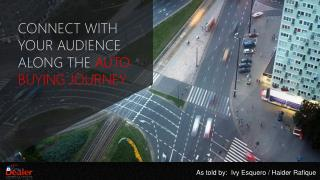 Connect  with Your Audience Along  the  AUTO BUYING Journey
