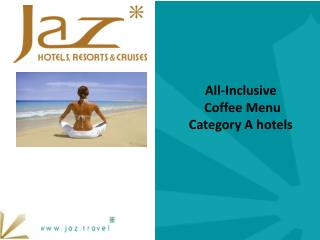 All-Inclusive Coffee  M enu Category A hotels