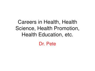 Careers in Health, Health Science, Health Promotion, Health Education, etc.