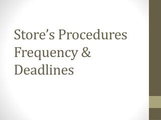 Store's Procedures Frequency & Deadlines