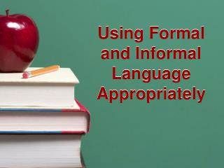 using formal and informal language appropriately