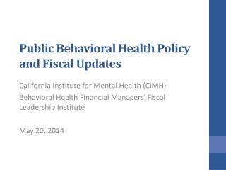 Public Behavioral Health Policy and Fiscal Updates