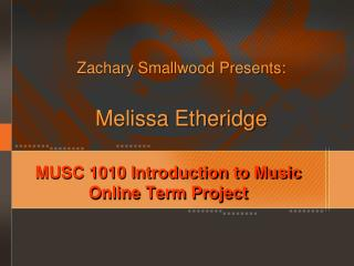 MUSC 1010 Introduction to Music  Online Term Project