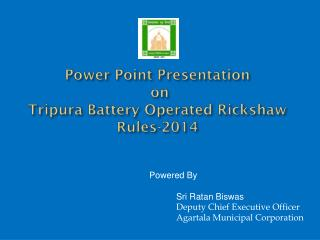 Power Point Presentation  on Tripura Battery Operated Rickshaw Rules-2014