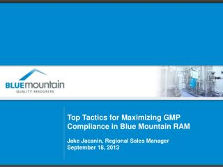 Top Tactics for Maximizing GMP Compliance in Blue Mountain RAM Jake  Jacanin , Regional Sales Manager  September 18, 20