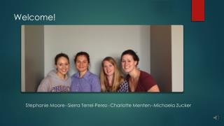 Stephanie Moore--Sierra Terrel-Perez--Charlotte  Menten --Michaela Zucker