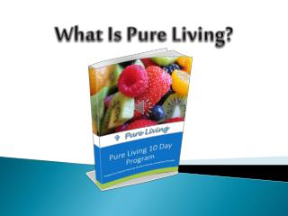 What Is Pure Living?