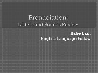 Pronuciation :  Letters and Sounds Review