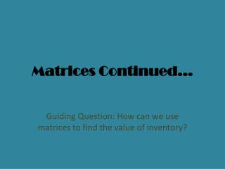Matrices Continued…