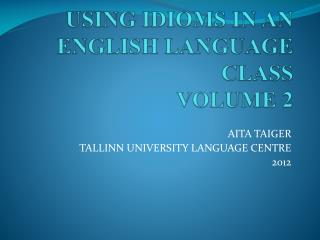 USING IDIOMS IN AN ENGLISH LANGUAGE CLASS VOLUME 2
